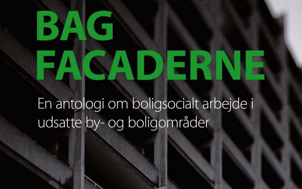 """""""Bag facaderne – en antologi om boligsocialt arbejde i udsatte by- og boligområder"""". For BL"""